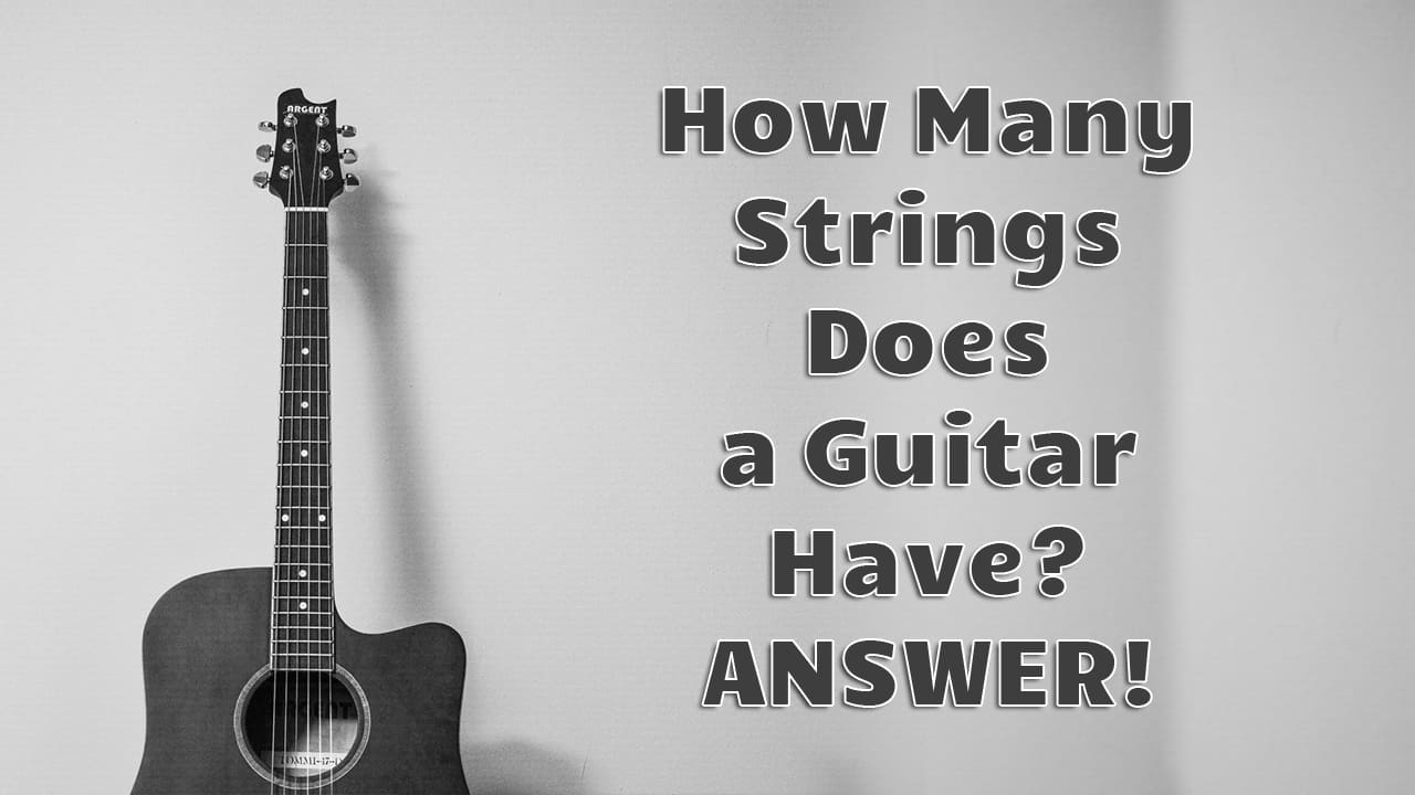 How Many Strings Does a Guitar Have? - ANSWER!