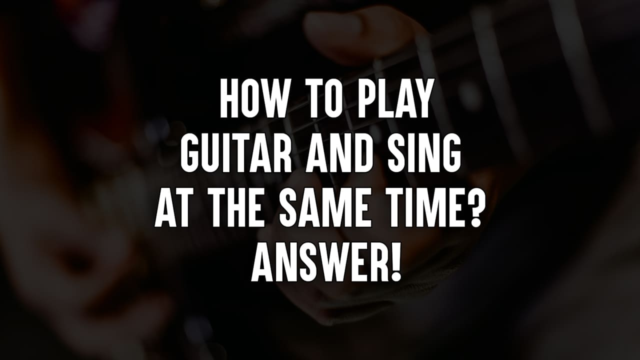 How to Play Guitar and Sing at the Same Time - ANSWER!