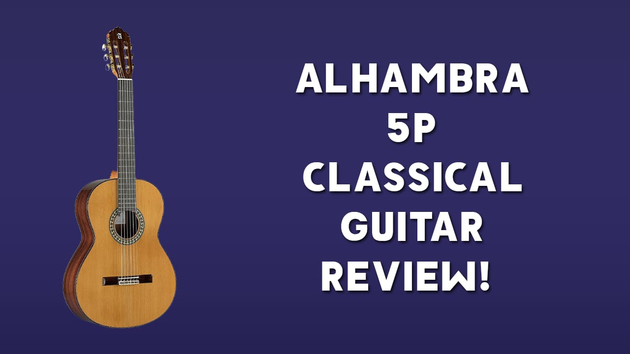 Alhambra 5P Classical Guitar Review