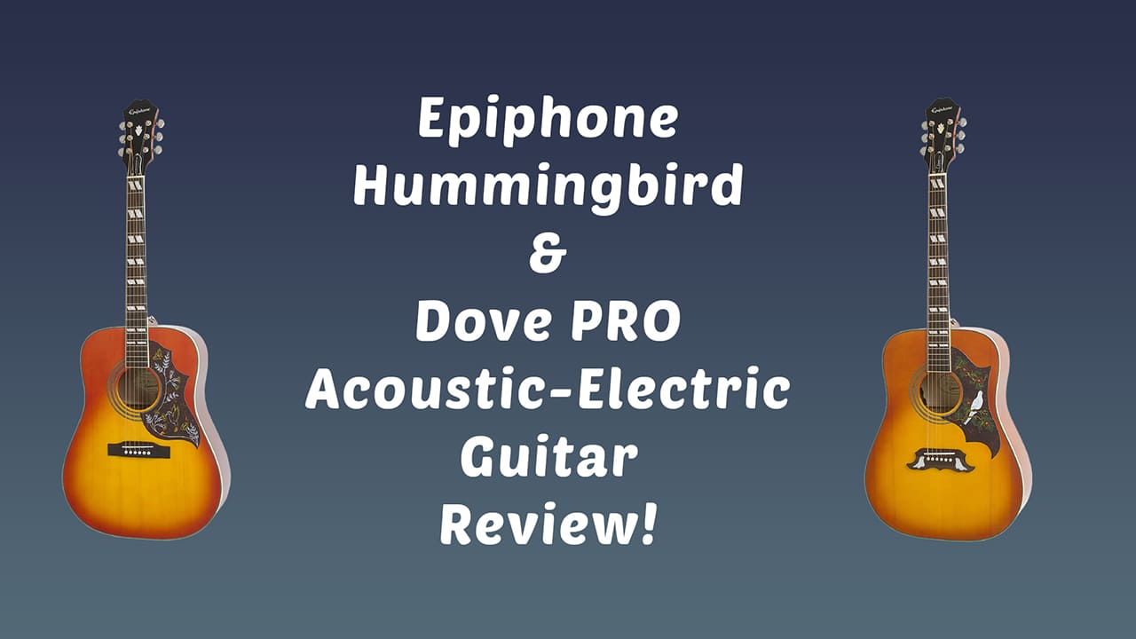 Epiphone Hummingbird & Dove PRO Review