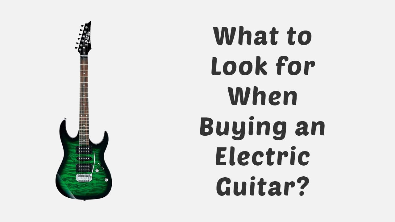 What to Look for When Buying an Electric Guitar? - [Buying Guide] 59
